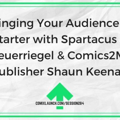 Bringing Your Audience to Kickstarter with Spartacus Actor Dan Feuerriegel & Comics2Movies Publisher Shaun Keenan