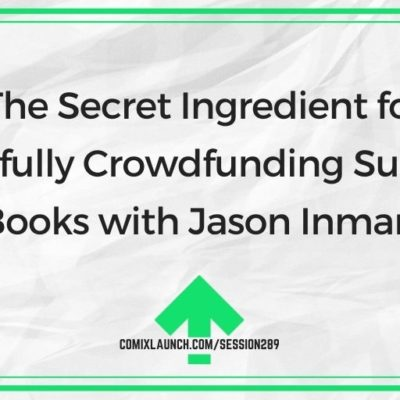 The Secret Ingredient for Successfully Crowdfunding Superhero Books with Jason Inman