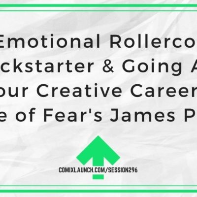 The Emotional Rollercoaster of Kickstarter & Going All in On Your Creative Career with House of Fear's James Powell
