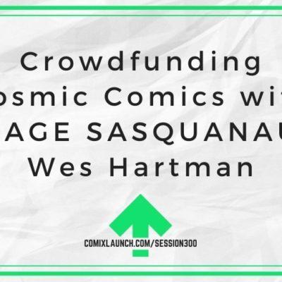 Crowdfunding Cosmic Comics with SAVAGE SASQUANAUT's Wes Hartman