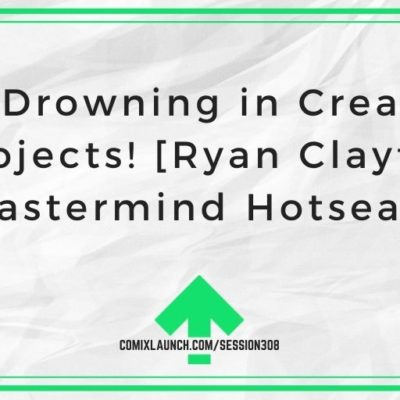 I'm Drowning in Creative Projects! [Ryan Claytor Mastermind Hotseat]