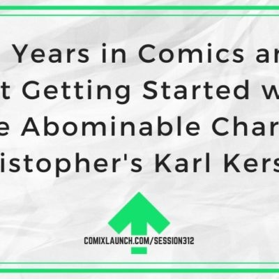 25 Years in Comics and Just Getting Started with The Abominable Charles Christopher's Karl Kerschl