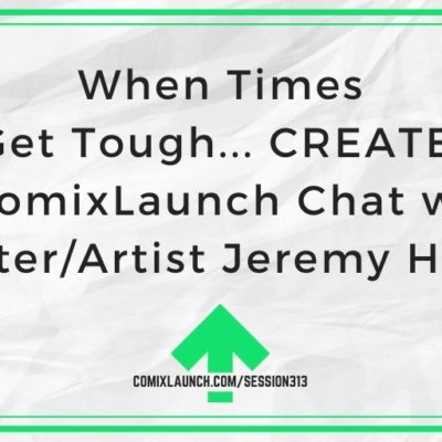 When Times Get Tough… CREATE! A ComixLaunch Chat with Writer/Artist Jeremy Haun