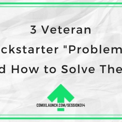 "3 Veteran Kickstarter ""Problems"" (and How to Solve Them)"