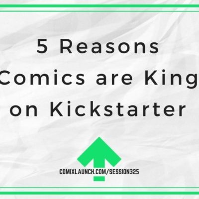5 Reasons Comics are King on Kickstarter